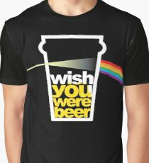 I wish you were beer. Graphic T-Shirt