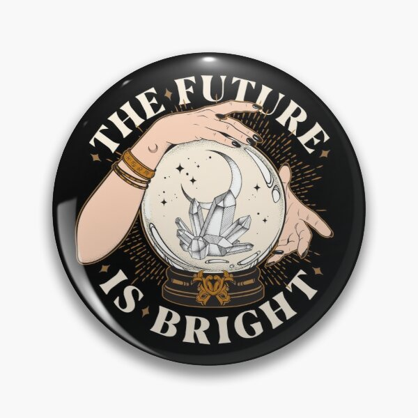 The Future Is Bright Pin
