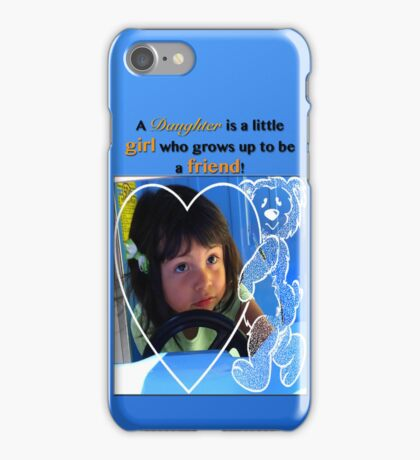 A Daughter is a little Girl who Grows up to be a Friend! iPhone Case/Skin