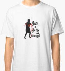 Just a flesh wound Classic T-Shirt