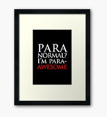Paranormal? I'm para-AWESOME Framed Print