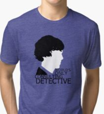 World's Only Consulting Detective V2 (for light coloured tops) Tri-blend T-Shirt
