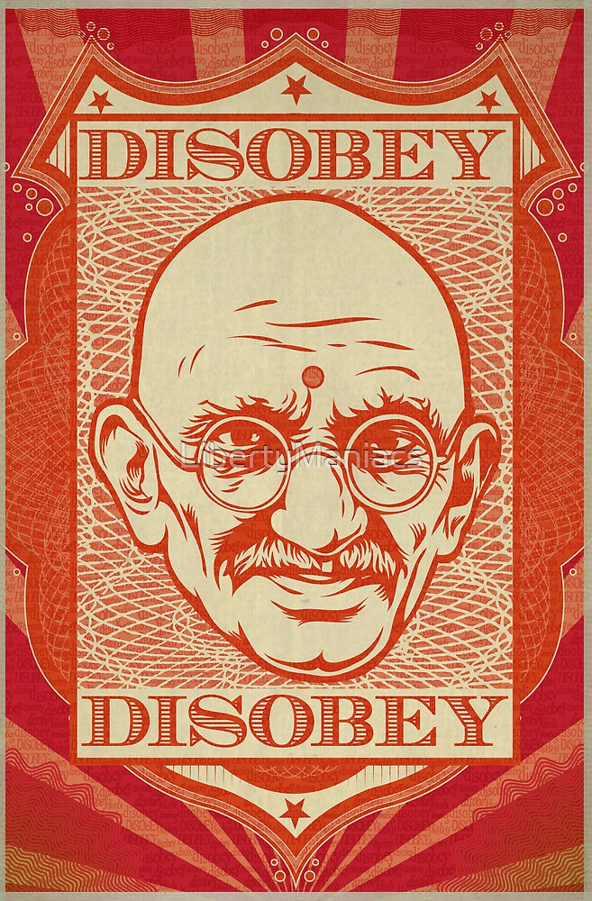 Mahatma Gandhi: Disobey by LibertyManiacs