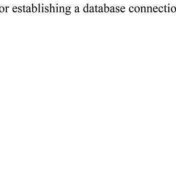 Error establishing a database connection - white text by drizzly
