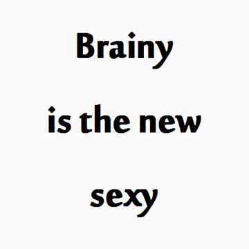 Brainy is the new Sexy by ayn08gzu