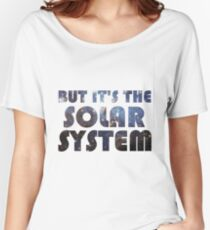 But it's the Solar System Women's Relaxed Fit T-Shirt