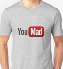 You Mad? Unisex T-Shirt