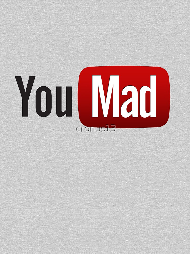 You Mad? von cronus13
