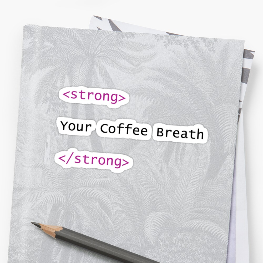 HTML: Your Coffee Breath is Strong by mikelovdal