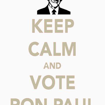 KEEP CALM AND VOTE RON PAUL by Borisr55
