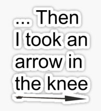 Then I took an arrow in the knee Sticker