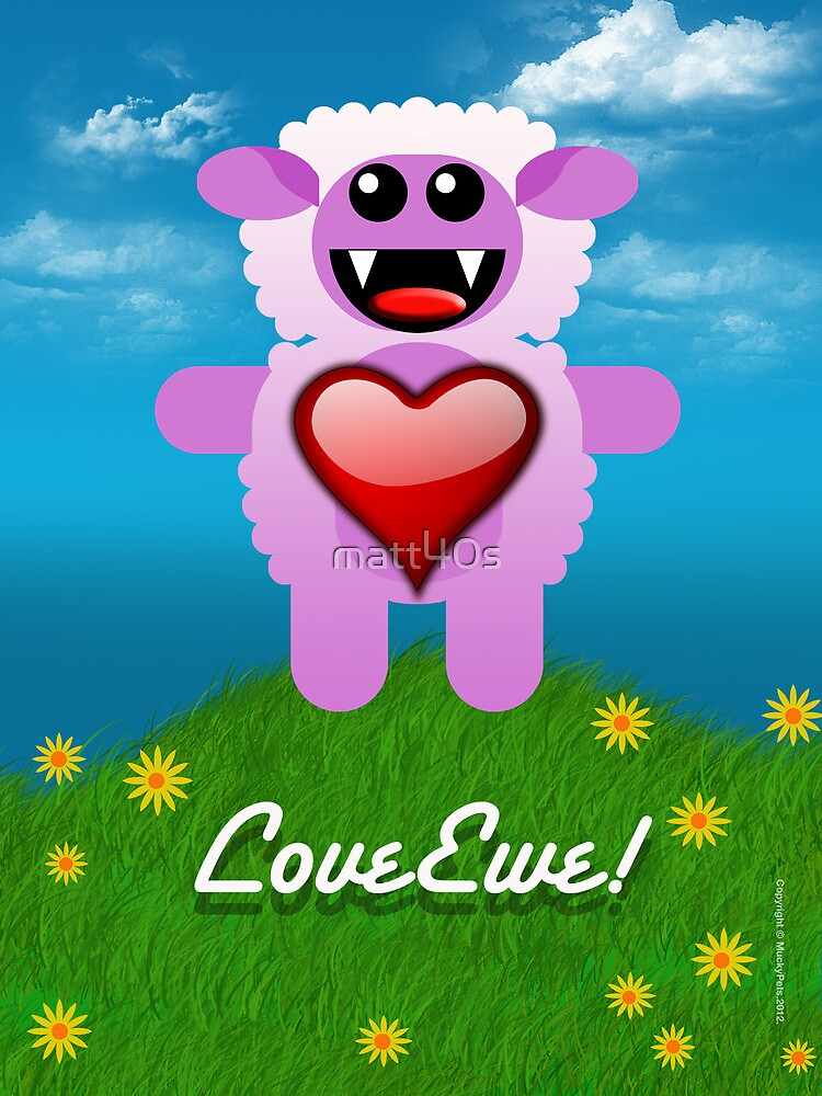 LOVE EWE! by matt40s
