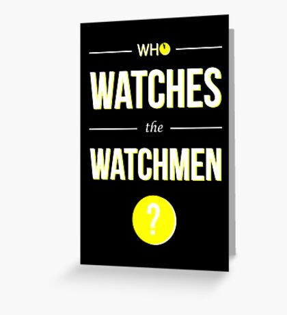 Who Watches the Watchmen? Greeting Card