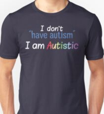 "I Don't ""Have"" Autism  (Bubbly) Unisex T-Shirt"