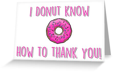 I donut know how to thank you greeting cards by fashprints redbubble i donut know how to thank you by fashprints m4hsunfo