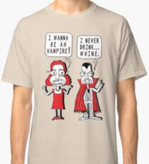 I Never Drink Whine Classic T-Shirt