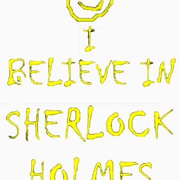 I BELIEVE IN SHERLOCK HOLMES by eclecticjustice