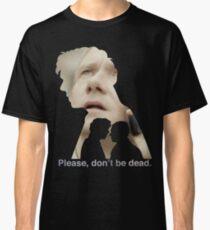 Please, don't be dead. Classic T-Shirt