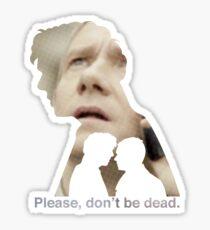 Please, don't be dead. Sticker