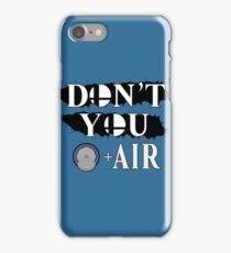 Don't You D+Air iPhone Case/Skin