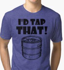 I'd tap that keg Tri-blend T-Shirt