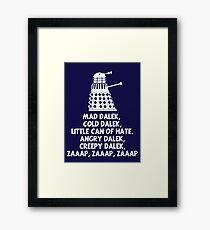 MAD DALEK,COLD DALEK, LITTLE CAN OF HATE...  Framed Print