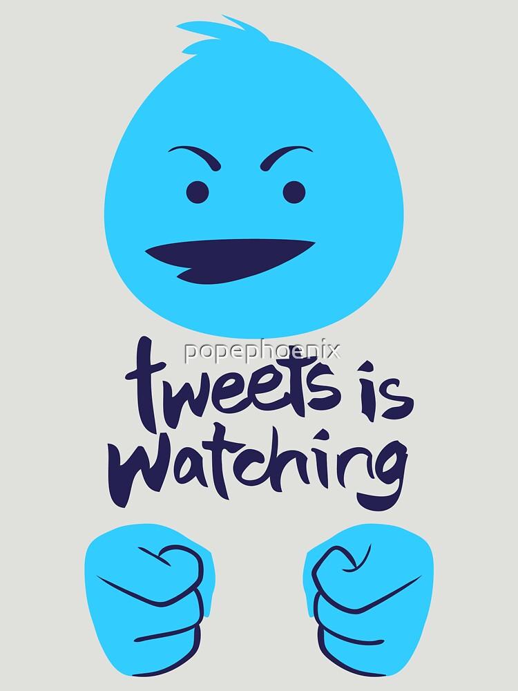 Tweets is Watching by popephoenix