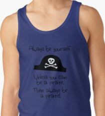Always be yourself, unless you can be a pirate Men's Tank Top