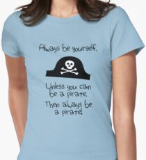 Always be yourself, unless you can be a pirate Women's Fitted T-Shirt
