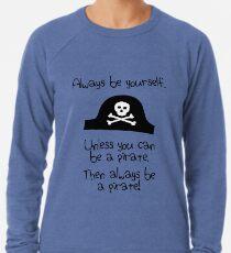 Sei immer du selbst, außer du kannst ein Pirat sein Leichtes Sweatshirt