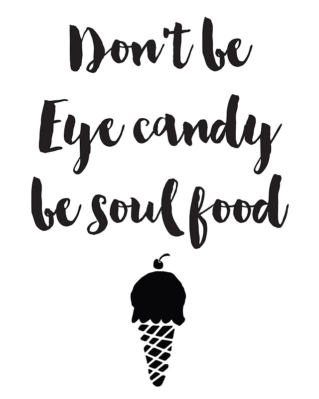 """Don T Be Eye Candy Be Soul Food Quote Meaning: """"Don't Be Eye Candy Be Soul Food Quote"""" By DeificusArt"""