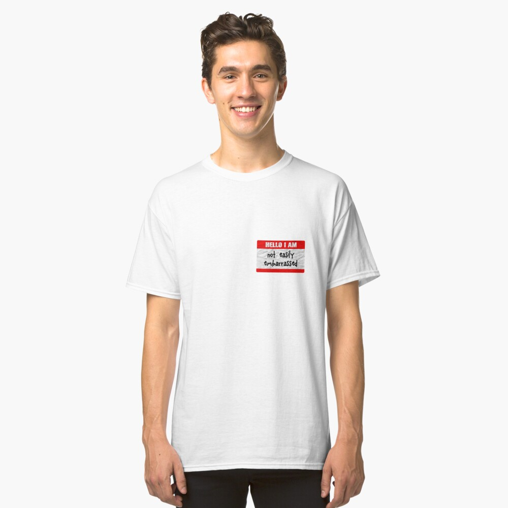 Hello, I am not easily embarrassed Classic T-Shirt Front
