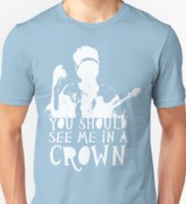 You Should See Me in a Crown T-Shirt