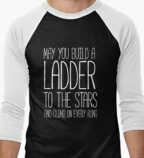 May you build a ladder to the stars and climb on every rung T-Shirt