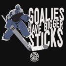 Goalies Have Bigger Sticks by Curtis Cunningham