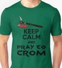 You Must Keep Calm and Pray to Crom Unisex T-Shirt