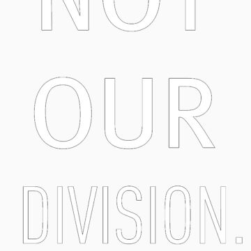 Not Our Division by megglet514
