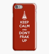Keep Calm and Don't Frak Up iPhone Case/Skin