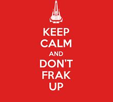 Keep Calm and Don't Frak Up Unisex T-Shirt