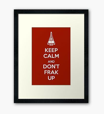 Keep Calm and Don't Frak Up Framed Print