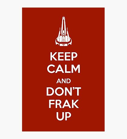 Keep Calm and Don't Frak Up Photographic Print