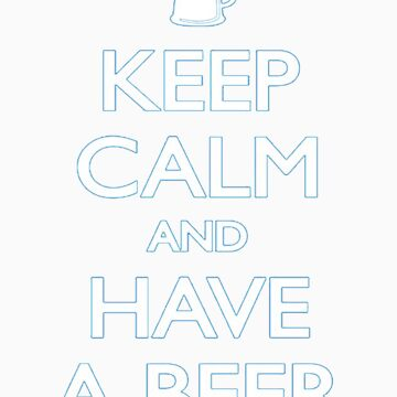 Keep calm and a beer by JessicaCupcake