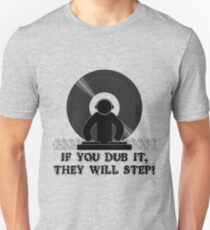 If You Dub It They Will Step T-Shirt