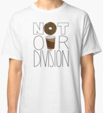 Not Our Division! Classic T-Shirt
