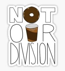 Not Our Division! Sticker