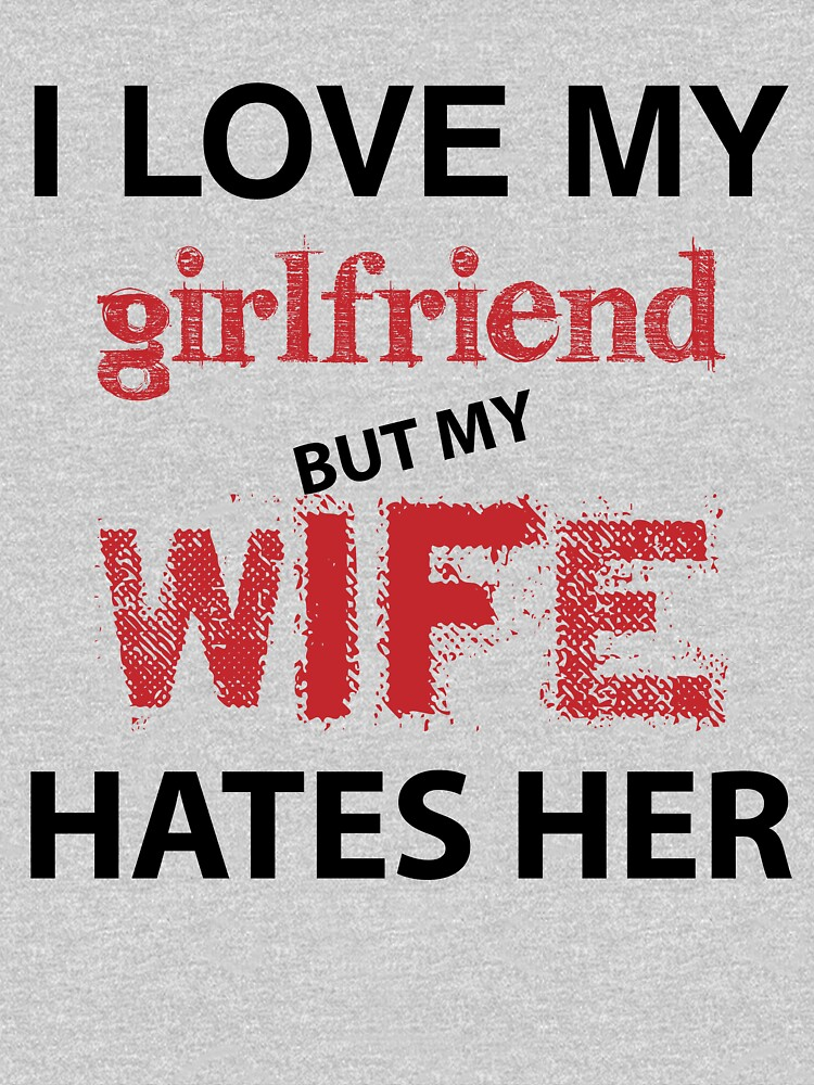 I love my girlfriend but my wife hates her