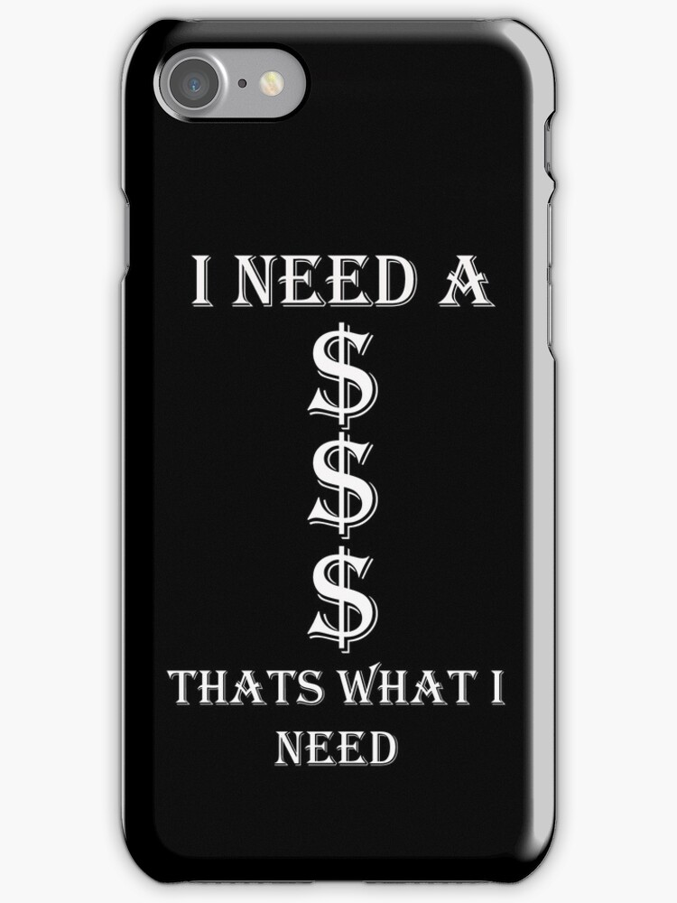 'I Need a Dollar' iPhone Case by TalkThatTalk