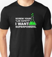 Screw Your Lab Safety, I Want Superpowers. T-Shirt