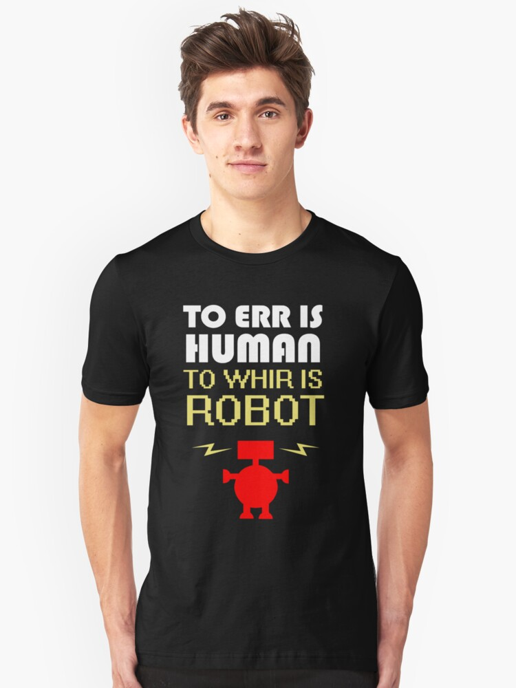 To Err Is Human, To Whir Is Robot (light design) Unisex T-Shirt Front