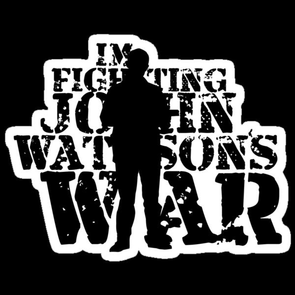 I'm Fighting John Watson's War V.3 by KitsuneDesigns
